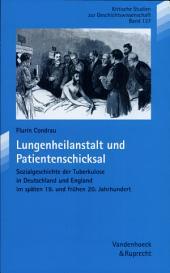 Lungenheilanstalt und Patientenschicksal: Sozialgeschichte der Tuberkulose in Deutschland und England im späten 19. und frühen 20. Jahrhundert