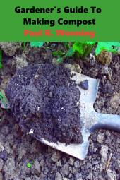 Gardener's Guide To Making Compost: Basic Beginners Composting Guide