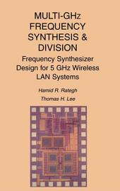 Multi-GHz Frequency Synthesis & Division: Frequency Synthesizer Design for 5 GHz Wireless LAN Systems