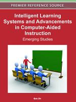 Intelligent Learning Systems and Advancements in Computer Aided Instruction  Emerging Studies PDF