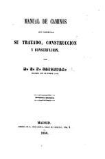 Manual de caminos que comprende su trazado  construccion y conservacion     Segunda edicion PDF