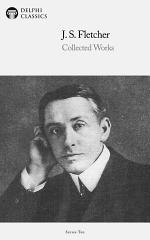 Delphi Collected Works of J. S. Fletcher US (Illustrated)