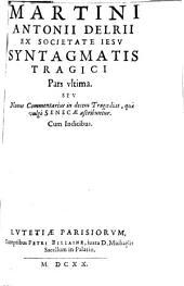 Syntagma tragoediae latinae: In tres partes distinctum. Sev Nouus Commentarius in decem Tragoedias, quae vulgò Senecae ascribuntur : Cum Indicibus. Pars vltima
