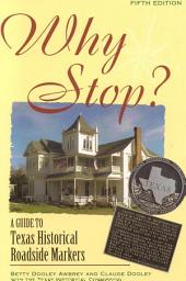 Why Stop?: A Guide to Texas Historical Roadside Markers, Edition 5