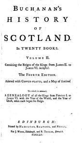History of Scotland: In Twenty Books : In Two Volumes. Containing the Reigns of the Kings from James II. to James VI. inclusive, Volume 2