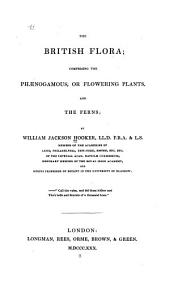 The British Flora: Comprising the Phaenogamous, Or Flowering Plants, and the Ferns