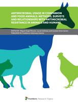 Antimicrobial Usage in Companion and Food Animals  Methods  Surveys and Relationships with Antimicrobial Resistance in Animals and Humans PDF
