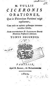 M. Tullii Ciceronis Orationes: quae in Universitate Parisiensi vulgo explicantur, cum notis ex optimis quibusque commentatoribus selectis, Volume 2