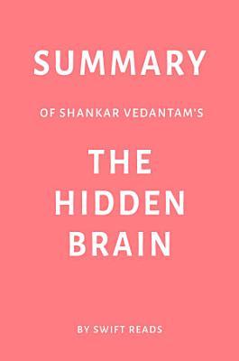 Summary of Shankar Vedantam   s The Hidden Brain by Swift Reads