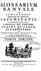 Glossarium manuale ad scriptores mediae et infimae Latinitatis: Volume 3