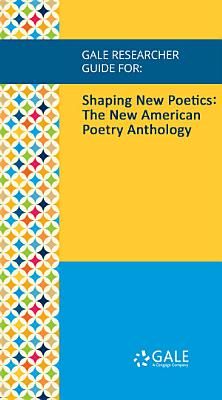 Gale Researcher Guide for  Shaping New Poetics  The New American Poetry Anthology PDF