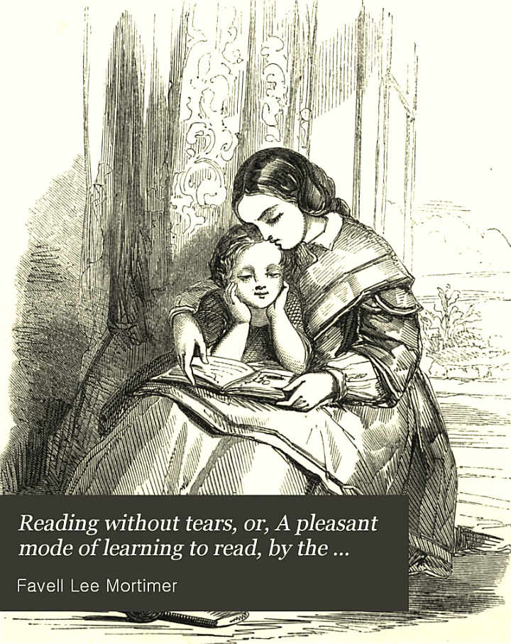 Reading without tears, or, A pleasant mode of learning to read, by the author of 'Peep of day'.