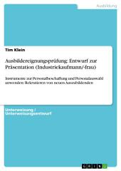 Ausbildereignungsprüfung: Entwurf zur Präsentation (Industriekaufmann/-frau): Instrumente zur Personalbeschaffung und Personalauswahl anwenden: Rekrutieren von neuen Auszubildenden