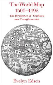 The World Map, 1300–1492: The Persistence of Tradition and Transformation