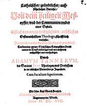 Catholischer, gründtlicher, außführlicher Bericht von dem heiligen Meßopffer und der Communion under einer Gestalt
