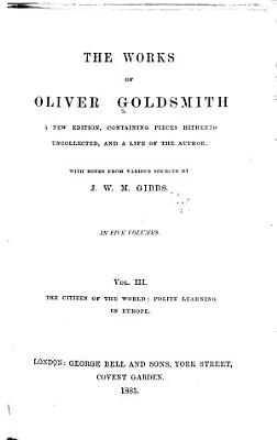 The Works of Oliver Goldsmith  The citizen of the world  Polite learning in Europe PDF
