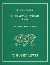 A Glossary of Mediaeval Welsh Law: Based Upon the Black Book of Chirk