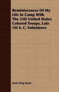 Reminiscences of My Life in Camp with the 33d United States Colored Troops  Late 1st S  C  Volunteers Book