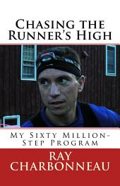 Chasing the Runner's High: My Sixty Million-Step Program