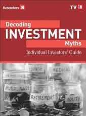 Decoding Investment Myths -The Individual Guide to Investing