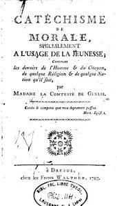 Catéchisme de morale, spécialment á l'usage de la jeunesse: contenant les devoirs de l'homme et du citoyen, de quelque réligion et de quelque nation qu'il soit