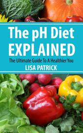The pH Diet Explained: The Ultimate Guide To A Healthier You