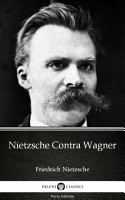 Nietzsche Contra Wagner by Friedrich Nietzsche   Delphi Classics  Illustrated  PDF