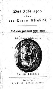 Das Jahr 2500 oder der Traum Alradi's. Ans einer arabischen Handschrift [...] sechszehnten Jahrhunderts: Zweites Bändchen, Band 2