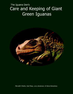 The Iguana Den s Care and Keeping of Giant Green Iguanas PDF