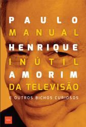 Manual inútil da televisão: e outros bichos curiosos