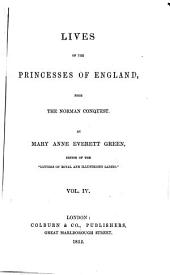 Lives of the Princesses of England: From the Norman Conquest, Volume 4