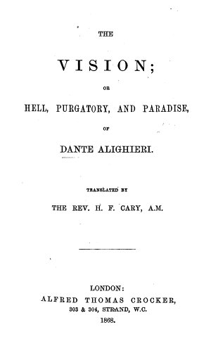 The Vision  Or Hell  Purgatory  and Paradise     Translated by the Rev  H  F  Cary   With    A Chronological View of the Age of Dante     and Notes