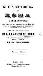 Guida metodica di Roma e suoi contorni, opera arrichita di 4 ... pianti ... e di 40 tavole ... Terza edizione aumentata ... dal Prof F. Mercurj