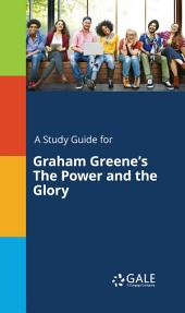 A Study Guide for Graham Greene's The Power and the Glory