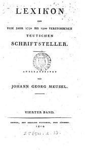 Lexikon der vom Jahr 1750 bis 1800 verstorbenen teutschen Schriftsteller: Band 4