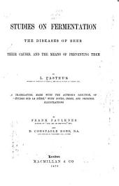 Studies on Fermentation: The Diseases of Beer, Their Causes, and the Means of Preventing Them