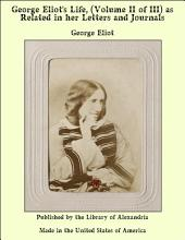 George Eliot's Life, (Volume II of III) as Related in her Letters and Journals