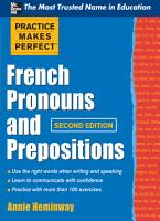 Practice Makes Perfect French Pronouns and Prepositions  Second Edition PDF