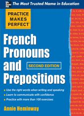 Practice Makes Perfect French Pronouns and Prepositions, Second Edition: Edition 2