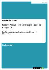 Sydney Pollack – ein vielseitiges Talent in Hollywood: Das Werk eines großen Regisseurs des 20. und 21. Jahrhunderts