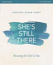 She's Still There Study Guide: Rescuing the Girl in You
