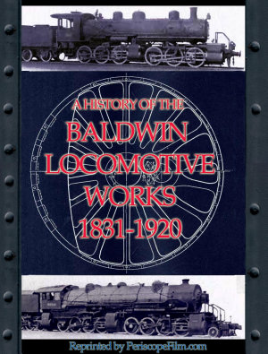 A History of the Baldwin Locomotive Works 1831 1920