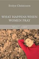 What Happens When Women Pray