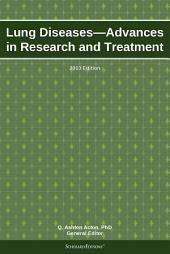 Lung Diseases—Advances in Research and Treatment: 2013 Edition