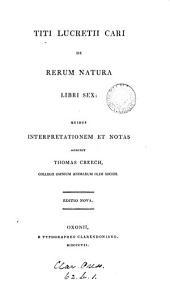 Titi Lucretii Cari de rerum natura libri sex: quibus interpretationem et notas addidit T. Creech