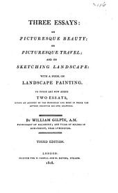 Three essays: on picturesque beauty; on picturesque travel; and on sketching landscape: to which is added a poem, on landscape painting. To these are now added two essays