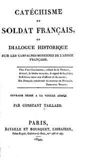 Catéchisme du soldat français, ou, Dialogue historique sur les campagnes modernes de l'armée française...: Ouvrage dédié à la vieille armée