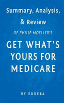 Summary  Analysis   Review of Philip Moeller s Get What s Yours for Medicare