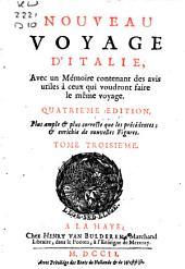 Nouveau voyage d'Italie, avec un Mémoire contenant des avis utiles à ceux qui voudront faire le même voyage ..