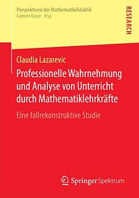 Professionelle Wahrnehmung und Analyse von Unterricht durch Mathematiklehrkr  fte PDF